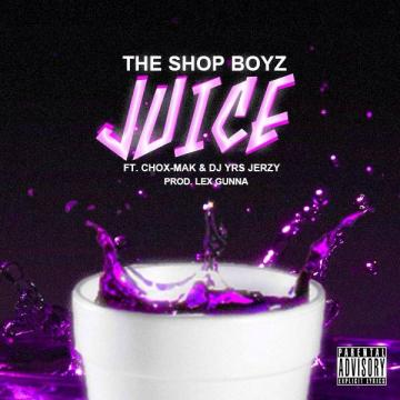 The Shop Boyz Ft. Chox-Mak & DJ YRS Jerzy - Juice (Prod. Lex Gunna)