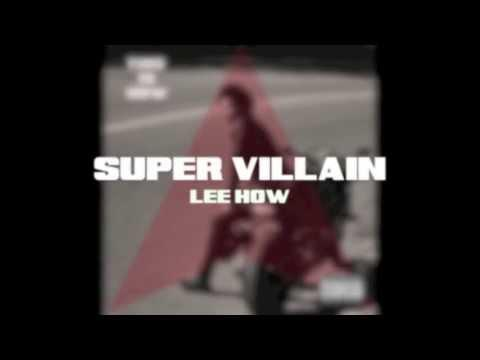 Lee How - Super Villain [Audio]