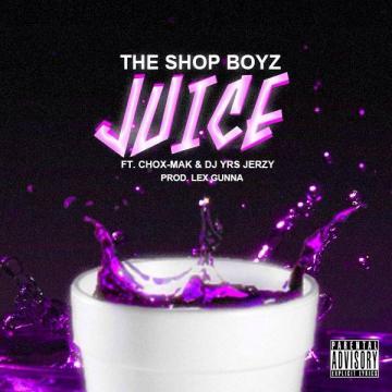 The Shop Boyz Ft. Chox-Mak & DJ YRS Jerzy - Juice (Prod. Lex Gunna)