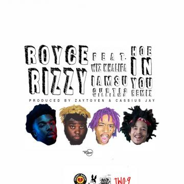 ROYCE RIZZY - HOE IN YOU - REMIX FEAT. IAMSU!  CURTIS WILLIAMS AND WIZ KHALIFA