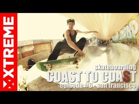 XTremeVideo - SKATEBOARDING | Coast To Coast #6 San Francisco